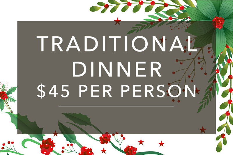 Christmas Party Traditional Dinner - $45 Per Person